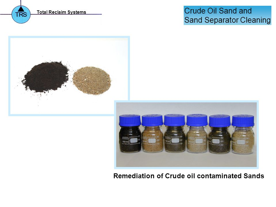 Total Reclaim Systems Remediation of Crude oil contaminated Sands Crude Oil Sand and Sand Separator Cleaning