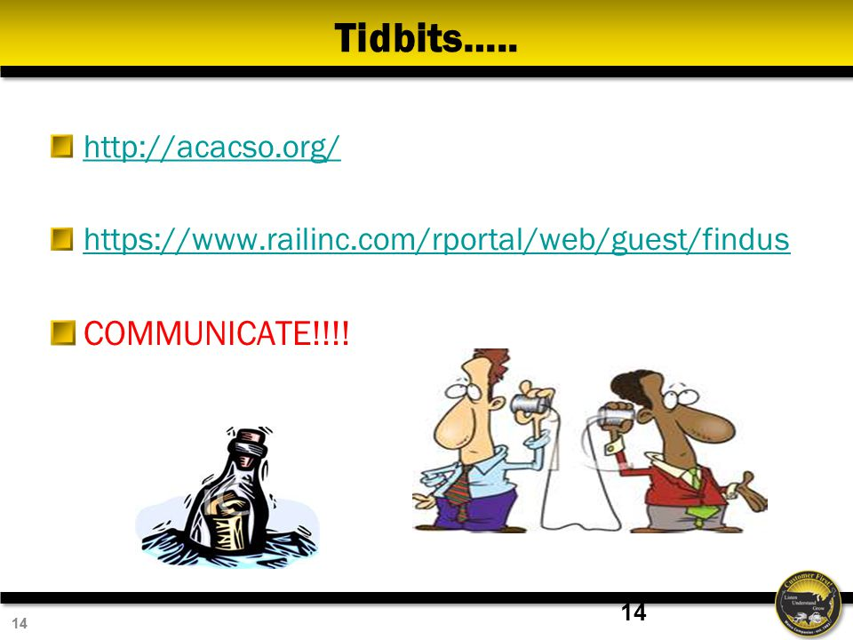 14 Tidbits….. http://acacso.org/ https://www.railinc.com/rportal/web/guest/findus COMMUNICATE!!!.