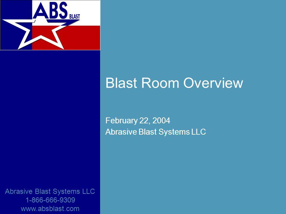 Abrasive Blast Systems LLC 1-866-666-9309 www.absblast.com Blast Room Overview February 22, 2004 Abrasive Blast Systems LLC