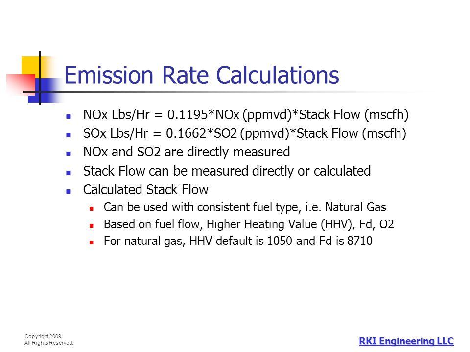 Copyright 2009. All Rights Reserved. RKI Engineering LLC Emission Rate Calculations NOx Lbs/Hr = 0.1195*NOx (ppmvd)*Stack Flow (mscfh) SOx Lbs/Hr = 0.
