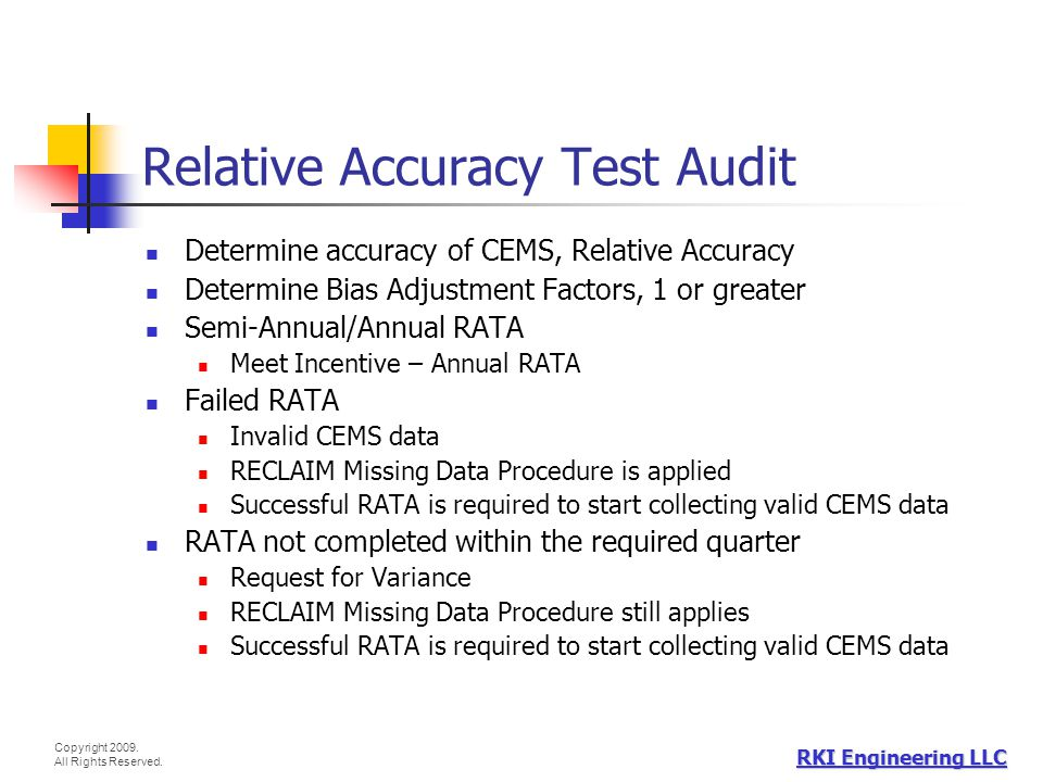 Copyright 2009. All Rights Reserved. RKI Engineering LLC Relative Accuracy Test Audit Determine accuracy of CEMS, Relative Accuracy Determine Bias Adj