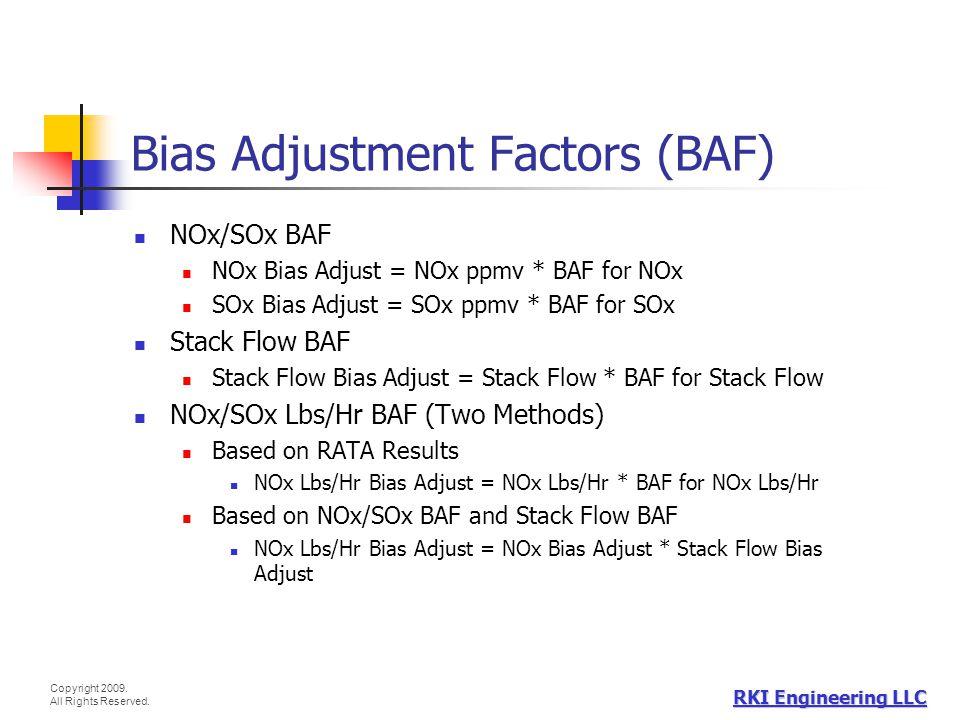 Copyright 2009. All Rights Reserved. RKI Engineering LLC Bias Adjustment Factors (BAF) NOx/SOx BAF NOx Bias Adjust = NOx ppmv * BAF for NOx SOx Bias A
