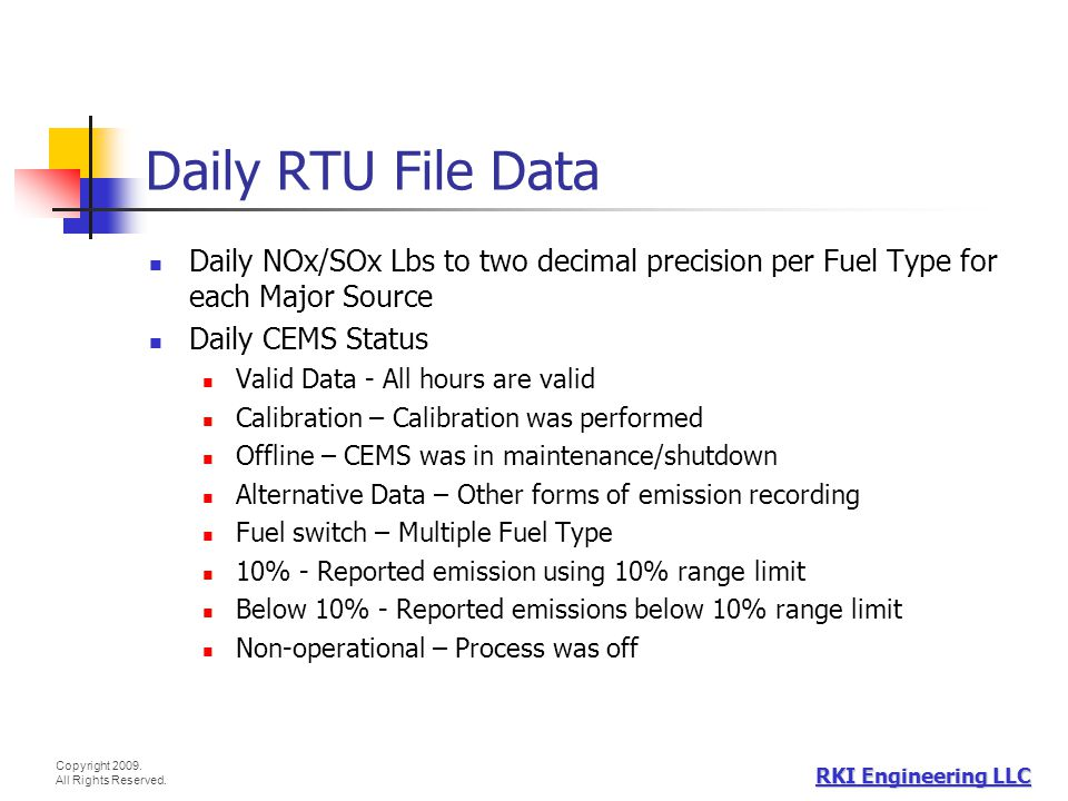 Copyright 2009. All Rights Reserved. RKI Engineering LLC Daily RTU File Data Daily NOx/SOx Lbs to two decimal precision per Fuel Type for each Major S