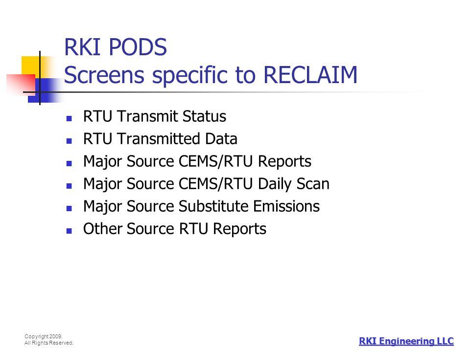 Copyright 2009. All Rights Reserved. RKI Engineering LLC RKI PODS Screens specific to RECLAIM RTU Transmit Status RTU Transmitted Data Major Source CE