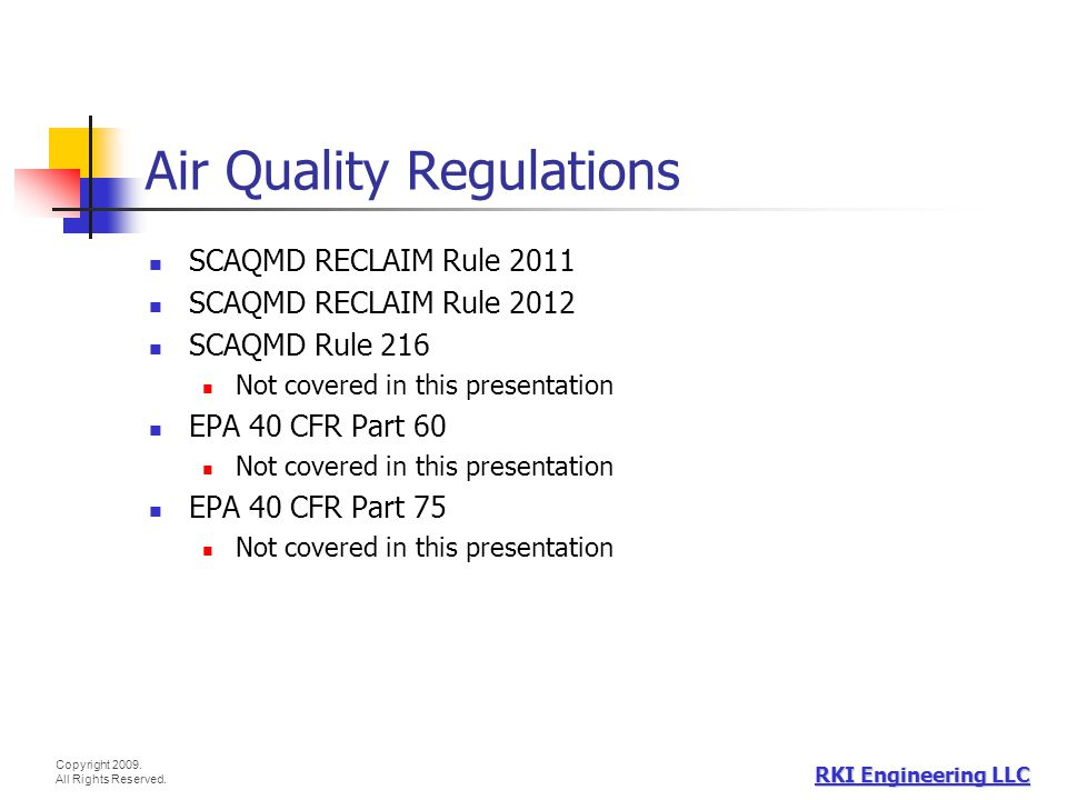 Copyright 2009. All Rights Reserved. RKI Engineering LLC Air Quality Regulations SCAQMD RECLAIM Rule 2011 SCAQMD RECLAIM Rule 2012 SCAQMD Rule 216 Not