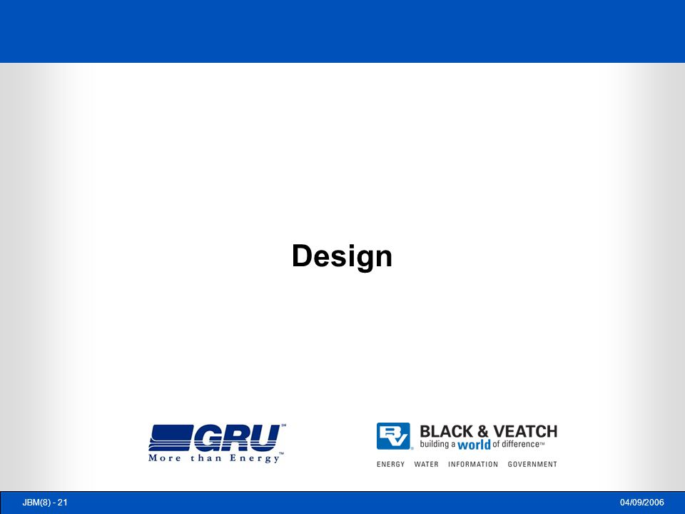 04/09/2006JBM(8) - 21 Design