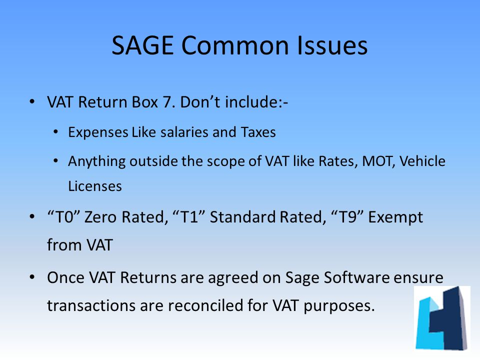 SAGE Common Issues VAT Return Box 7. Don't include:- Expenses Like salaries and Taxes Anything outside the scope of VAT like Rates, MOT, Vehicle Licen