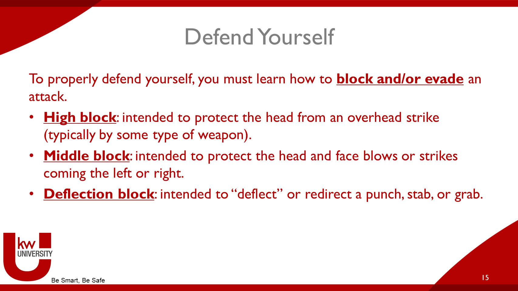 Defend Yourself To properly defend yourself, you must learn how to block and/or evade an attack.