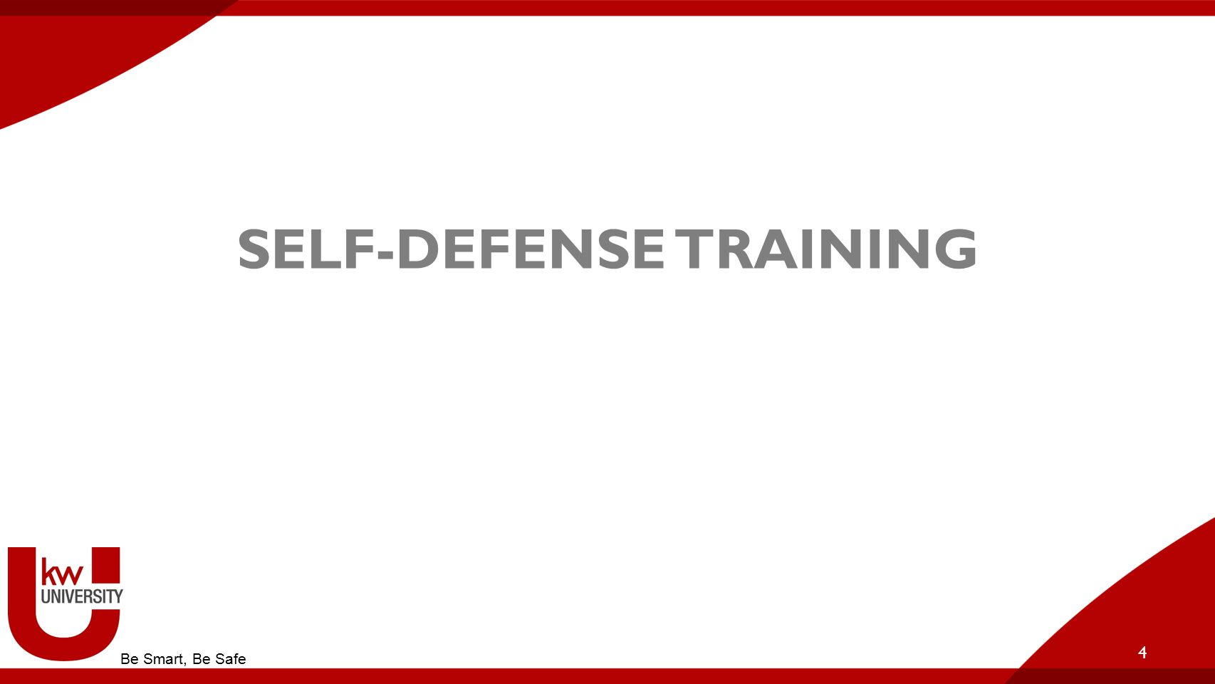 Self-Defense Self-defense training Are you prepared to defend yourself? 5 Be Smart, Be Safe