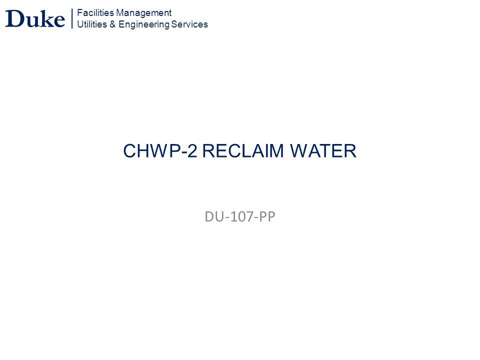 Facilities Management Utilities & Engineering Services Duke CHWP-2 RECLAIM WATER DU-107-PP