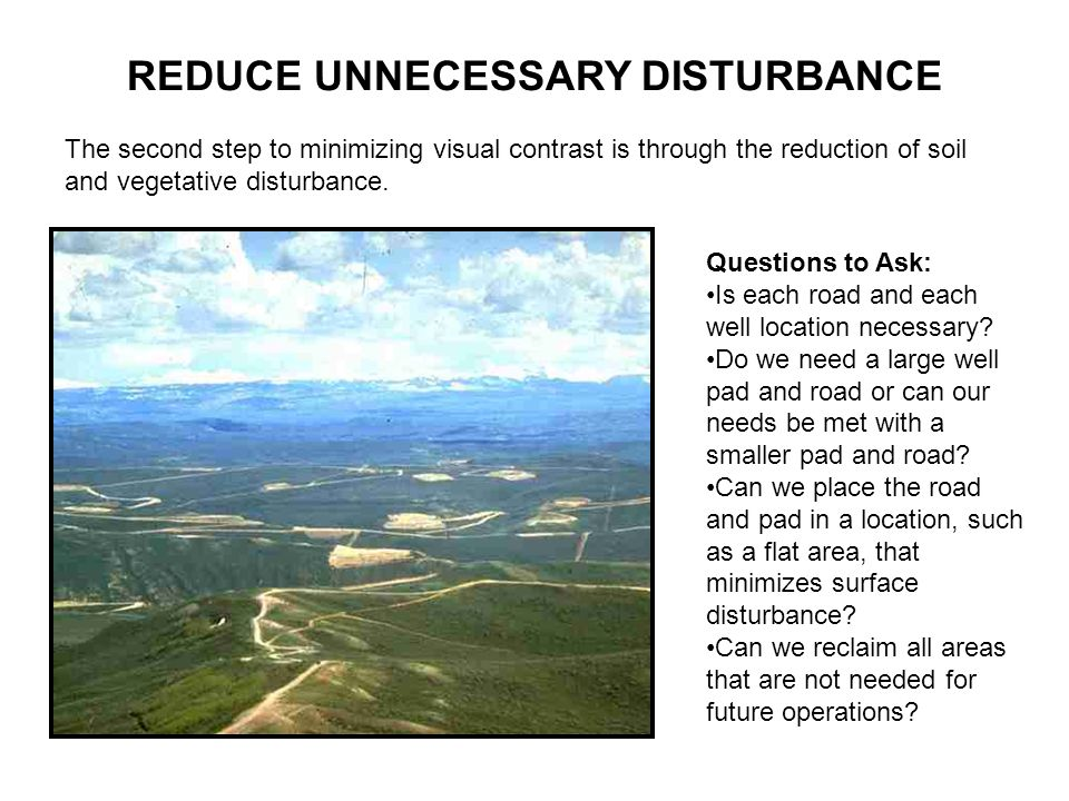 REDUCE UNNECESSARY DISTURBANCE The second step to minimizing visual contrast is through the reduction of soil and vegetative disturbance.