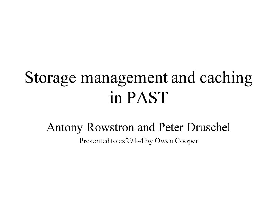 Storage management and caching in PAST Antony Rowstron and Peter Druschel Presented to cs294-4 by Owen Cooper