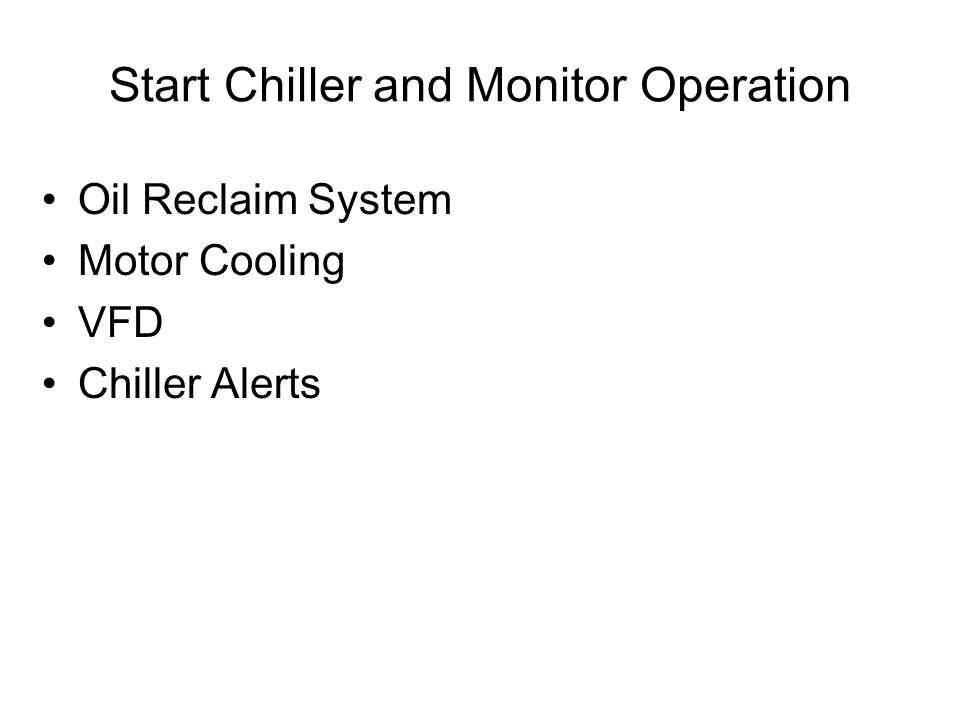 Start Chiller and Monitor Operation Oil Reclaim System Motor Cooling VFD Chiller Alerts