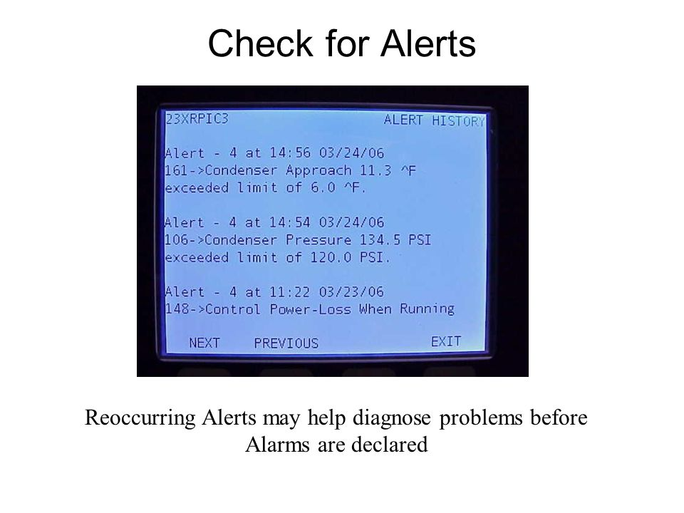 Check for Alerts Reoccurring Alerts may help diagnose problems before Alarms are declared
