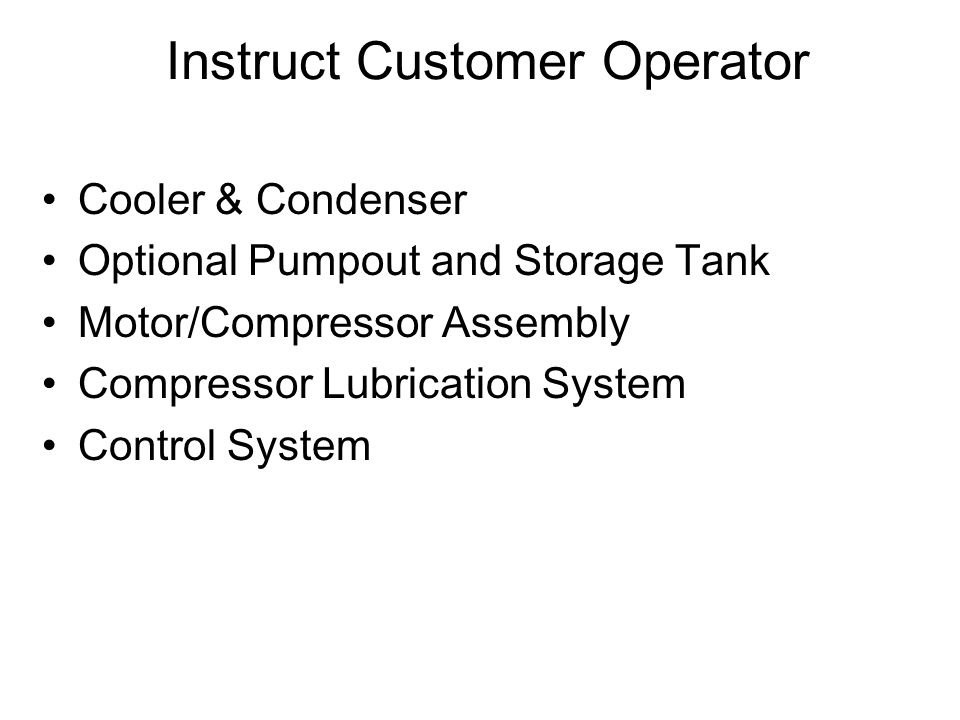 Instruct Customer Operator Cooler & Condenser Optional Pumpout and Storage Tank Motor/Compressor Assembly Compressor Lubrication System Control System