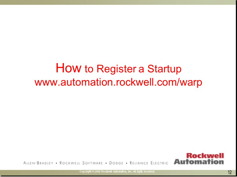 How to Register a Startup www.automation.rockwell.com/warp