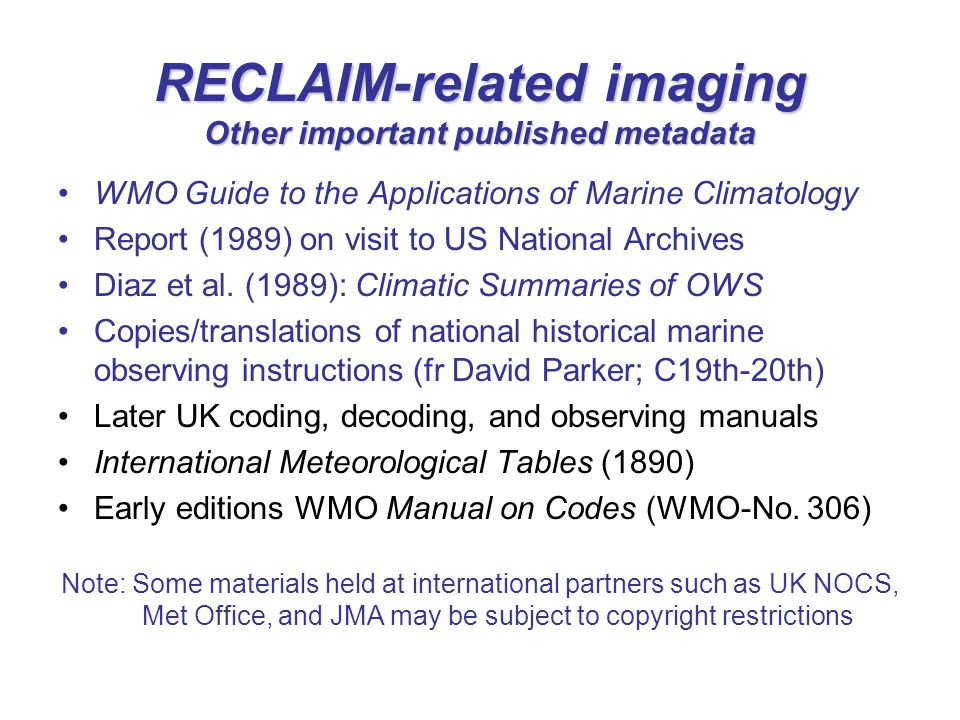 RECLAIM-related imaging Other important published metadata WMO Guide to the Applications of Marine Climatology Report (1989) on visit to US National Archives Diaz et al.