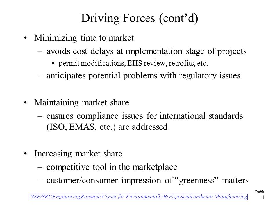 NSF/SRC Engineering Research Center for Environmentally Benign Semiconductor Manufacturing Duffin 4 Driving Forces (cont'd) Minimizing time to market