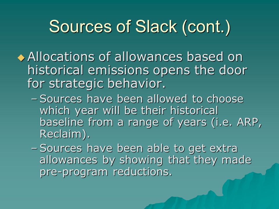 Sources of Slack (cont.)  Allocations of allowances based on historical emissions opens the door for strategic behavior.