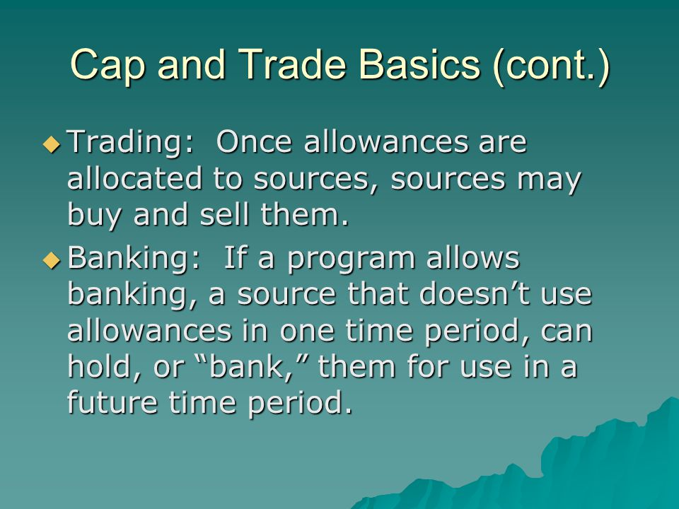 Market Price of Allowances  If the cap is not slack, market price of an allowance should reflect the marginal cost of reducing an allowance-worth of pollution.