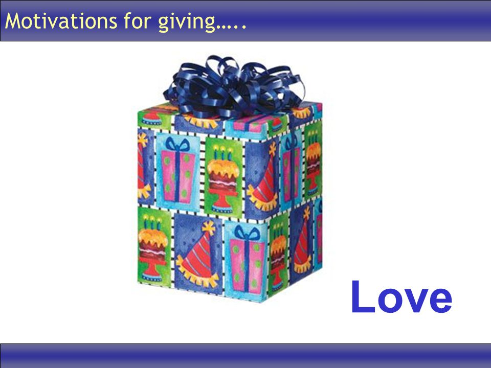 Motivations for giving….. Love