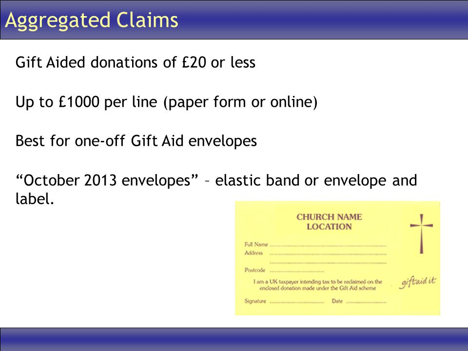 """Aggregated Claims Gift Aided donations of £20 or less Up to £1000 per line (paper form or online) Best for one-off Gift Aid envelopes """"October 2013 en"""