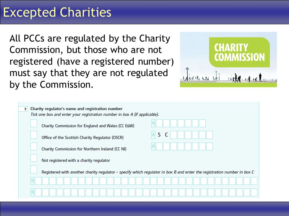 Excepted Charities All PCCs are regulated by the Charity Commission, but those who are not registered (have a registered number) must say that they are not regulated by the Commission.