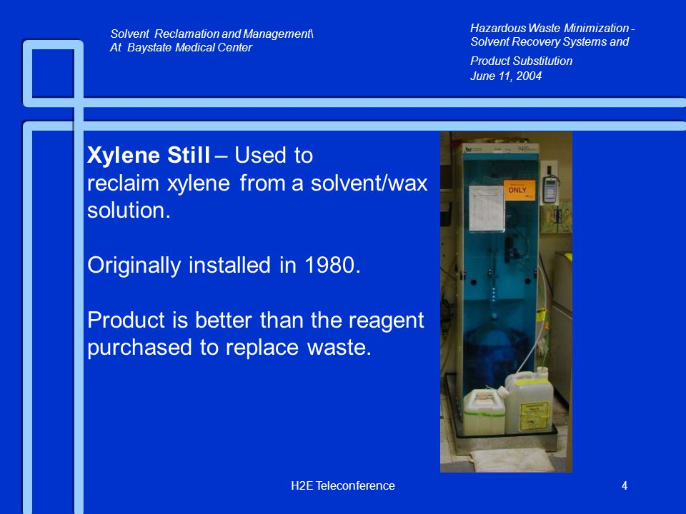 H2E Teleconference4 Xylene Still – Used to reclaim xylene from a solvent/wax solution.