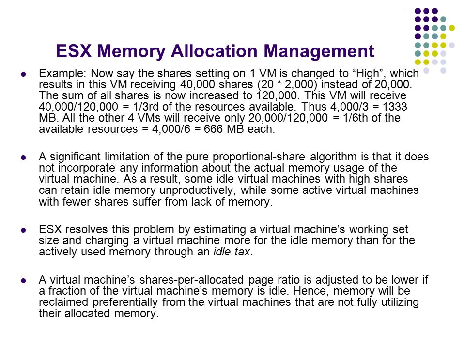 ESX Memory Allocation Management Example: Now say the shares setting on 1 VM is changed to High , which results in this VM receiving 40,000 shares (20 * 2,000) instead of 20,000.
