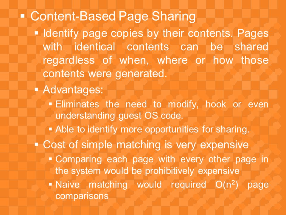  Content-Based Page Sharing  Identify page copies by their contents.