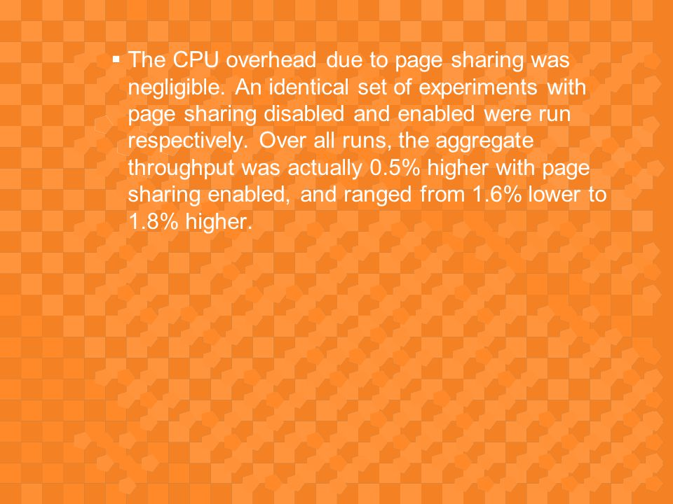  The CPU overhead due to page sharing was negligible.