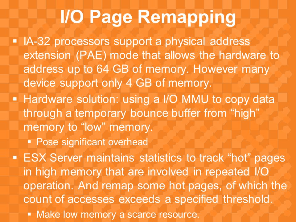 I/O Page Remapping  IA-32 processors support a physical address extension (PAE) mode that allows the hardware to address up to 64 GB of memory.
