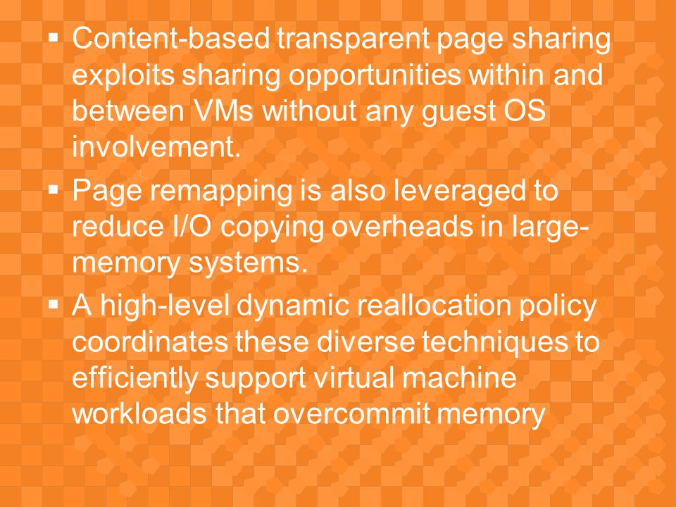 Content-based transparent page sharing exploits sharing opportunities within and between VMs without any guest OS involvement.