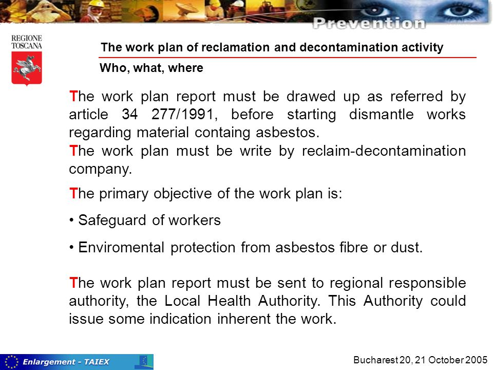 The work plan report must be drawed up as referred by article 34 277/1991, before starting dismantle works regarding material containg asbestos.