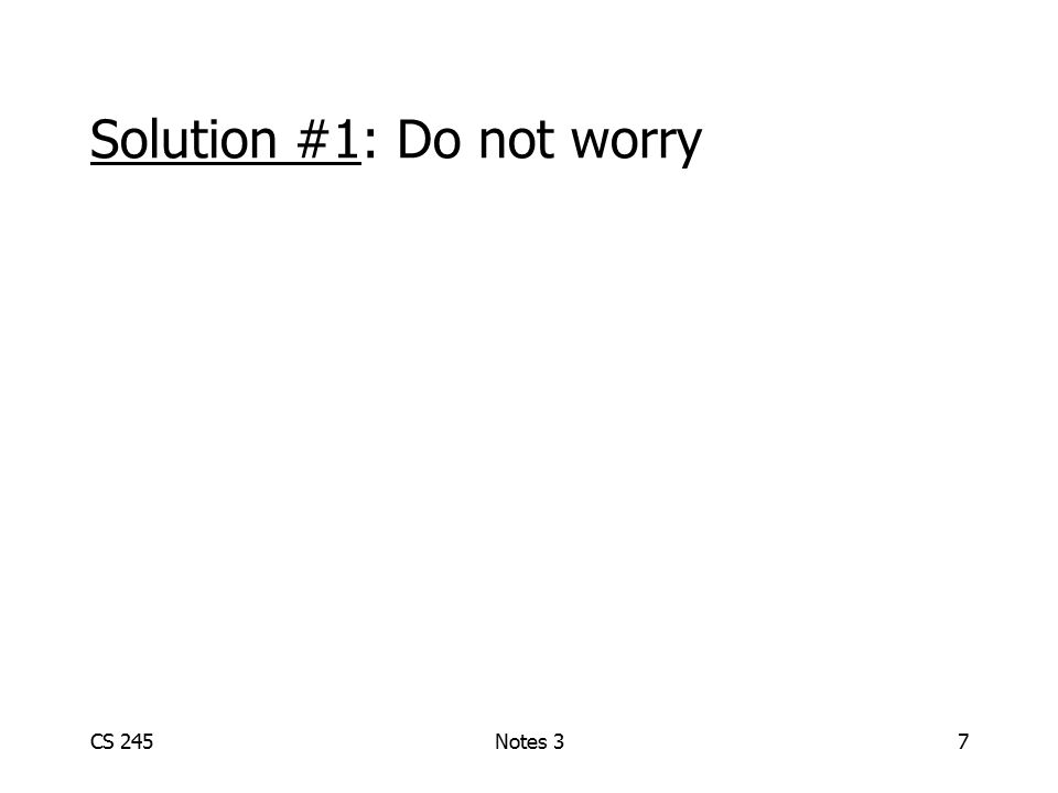 CS 245Notes 37 Solution #1: Do not worry