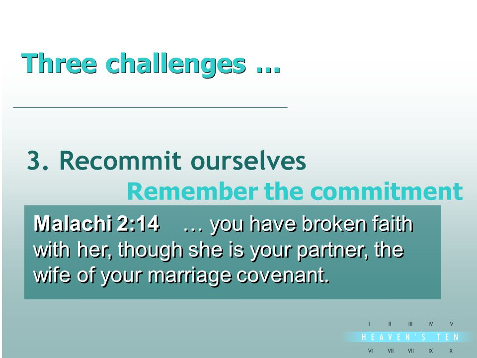 3. Recommit ourselves Malachi 2:14 … you have broken faith with her, though she is your partner, the wife of your marriage covenant. Malachi 2:14 … yo