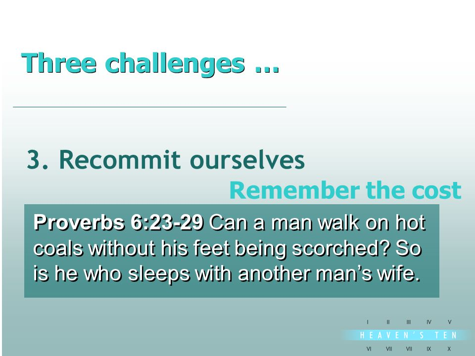 3. Recommit ourselves Proverbs 6:23-29 Can a man walk on hot coals without his feet being scorched.