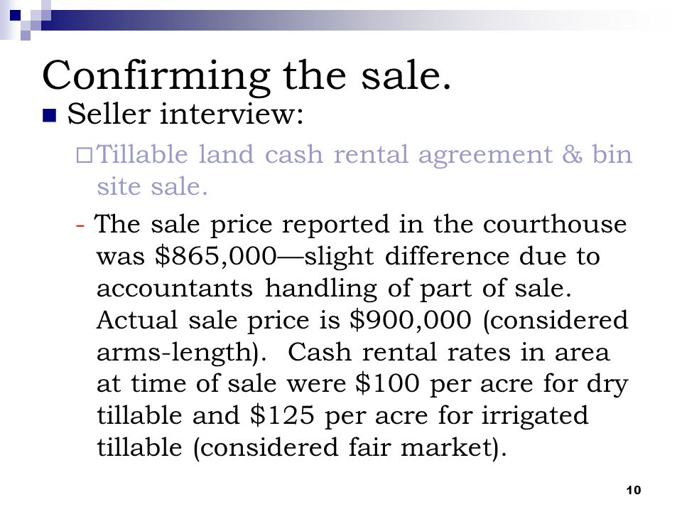 10 Confirming the sale. Seller interview:  Tillable land cash rental agreement & bin site sale. - The sale price reported in the courthouse was $865,