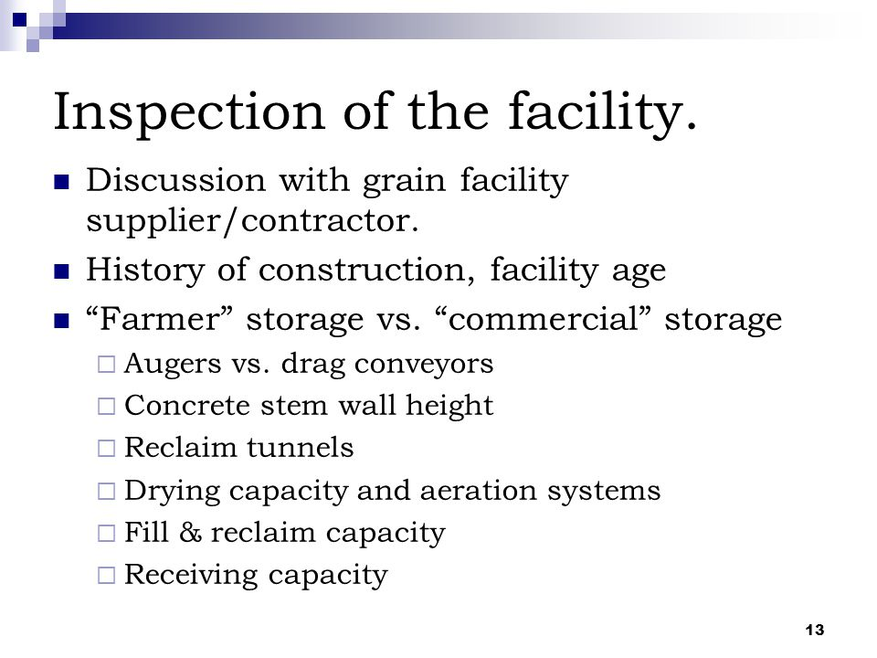 "13 Inspection of the facility. Discussion with grain facility supplier/contractor. History of construction, facility age ""Farmer"" storage vs. ""commerc"