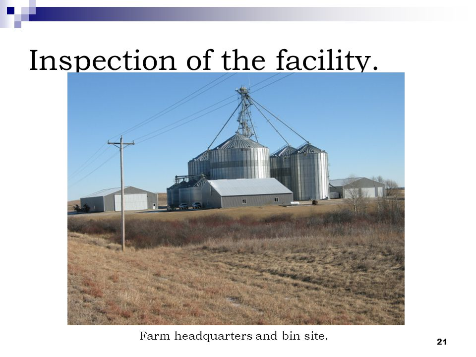 21 Inspection of the facility. Farm headquarters and bin site.