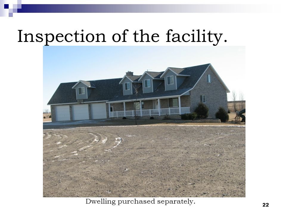 22 Inspection of the facility. Dwelling purchased separately.
