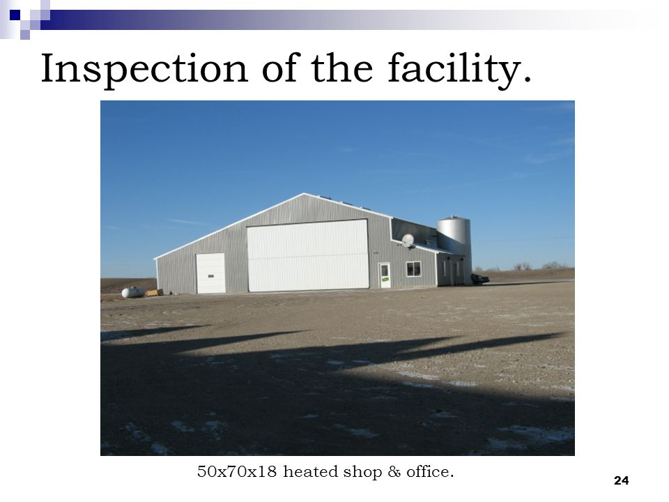 24 Inspection of the facility. 50x70x18 heated shop & office.