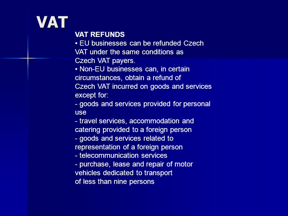 VAT VAT REFUNDS EU businesses can be refunded Czech VAT under the same conditions as Czech VAT payers.