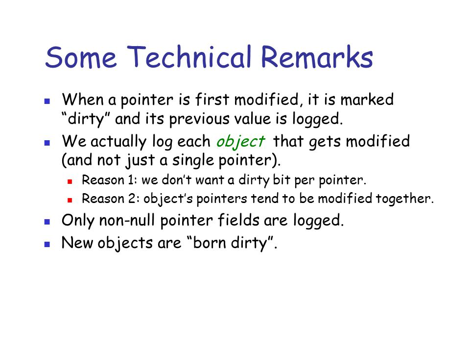 """Some Technical Remarks When a pointer is first modified, it is marked """"dirty"""" and its previous value is logged. We actually log each object that gets"""