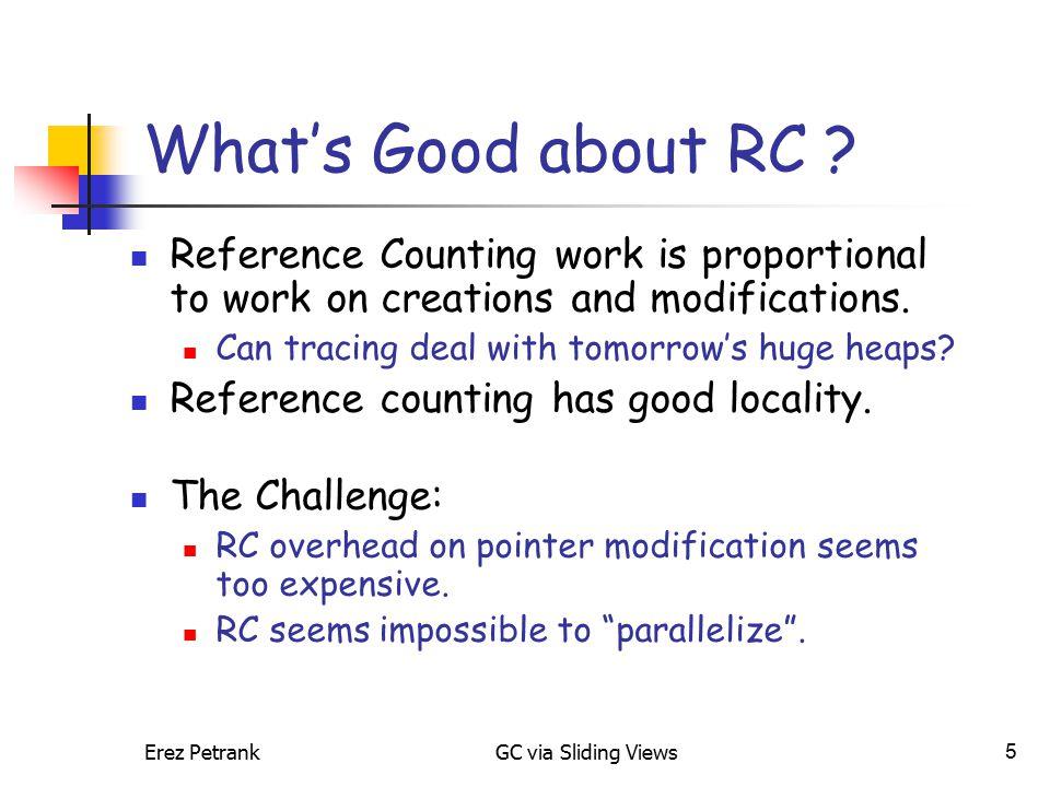 Erez PetrankGC via Sliding Views5 What's Good about RC .
