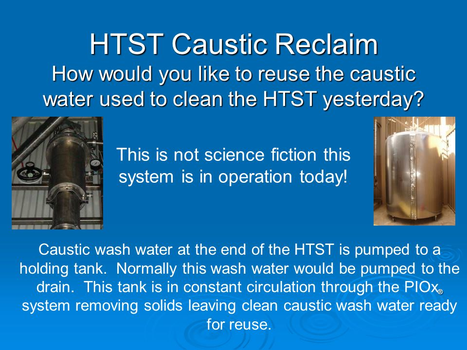 HTST Caustic Reclaim How would you like to reuse the caustic water used to clean the HTST yesterday.