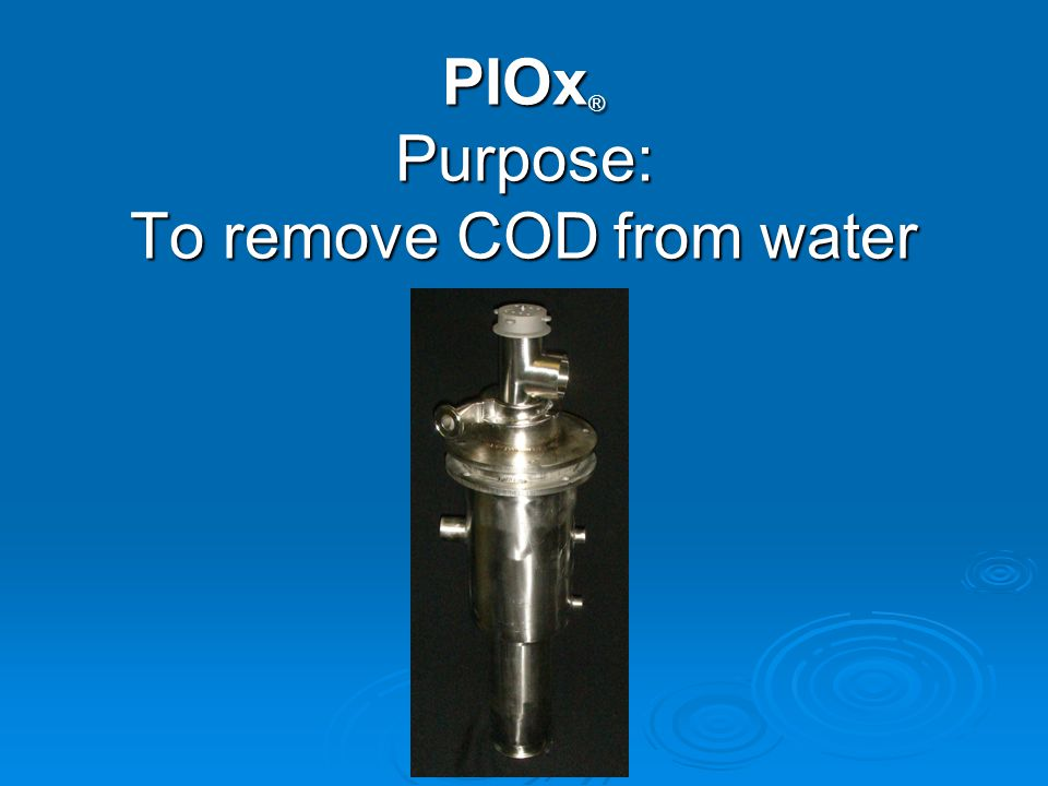 PIOx ® Purpose: To remove COD from water