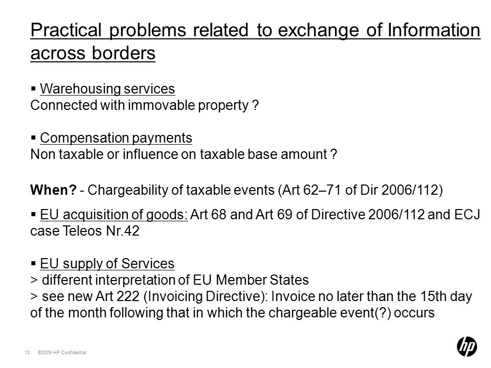 ©2009 HP Confidential13 Practical problems related to exchange of Information across borders  Warehousing services Connected with immovable property .