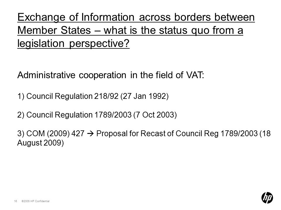 ©2009 HP Confidential16 Exchange of Information across borders between Member States – what is the status quo from a legislation perspective.
