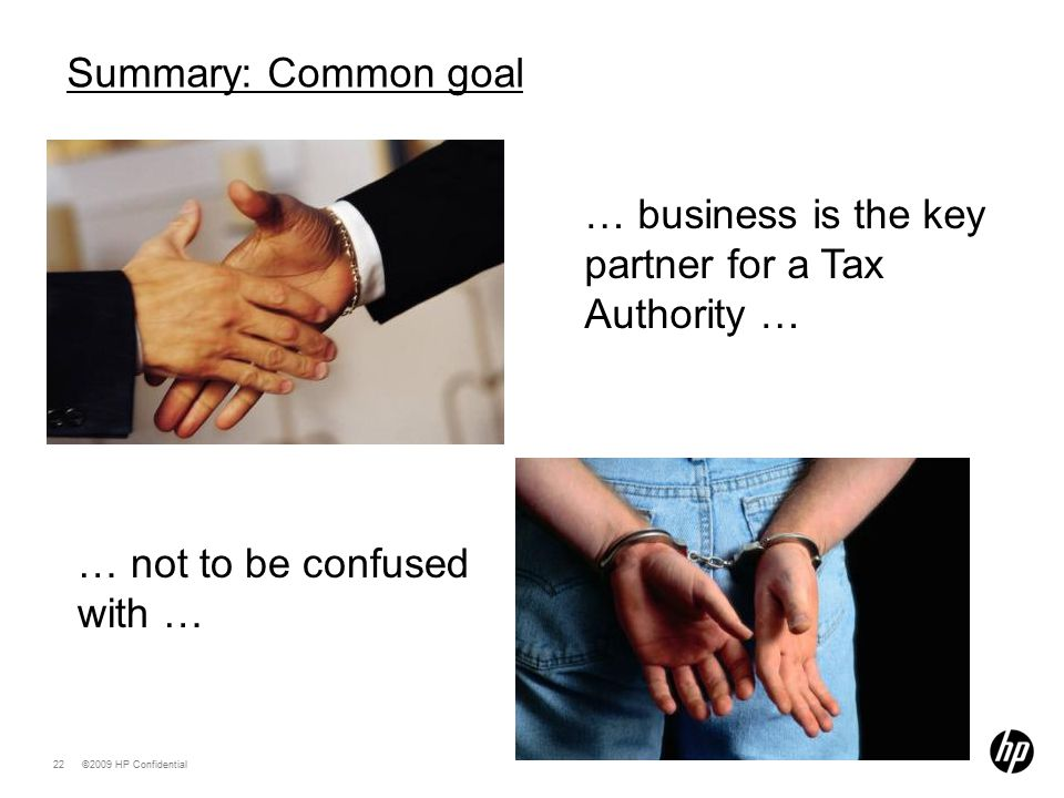 ©2009 HP Confidential22 … business is the key partner for a Tax Authority … … not to be confused with … Summary: Common goal